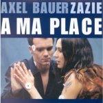 Axel Bauer & Zazie - À ma place