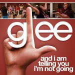 Glee - And I Am Telling You I'm Not Going