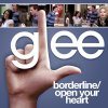 Glee - Borderline, Open Your Heart
