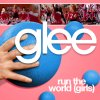 Glee - Run The World (Girls)