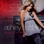 Ashley Tisdale - Be Good To Me
