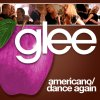 Glee - Americano, Dance Again